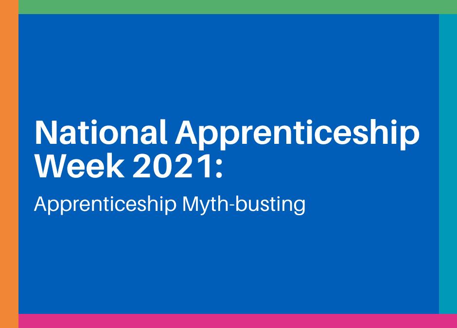 National Apprenticeship Week 2021: Apprenticeship myth-busting