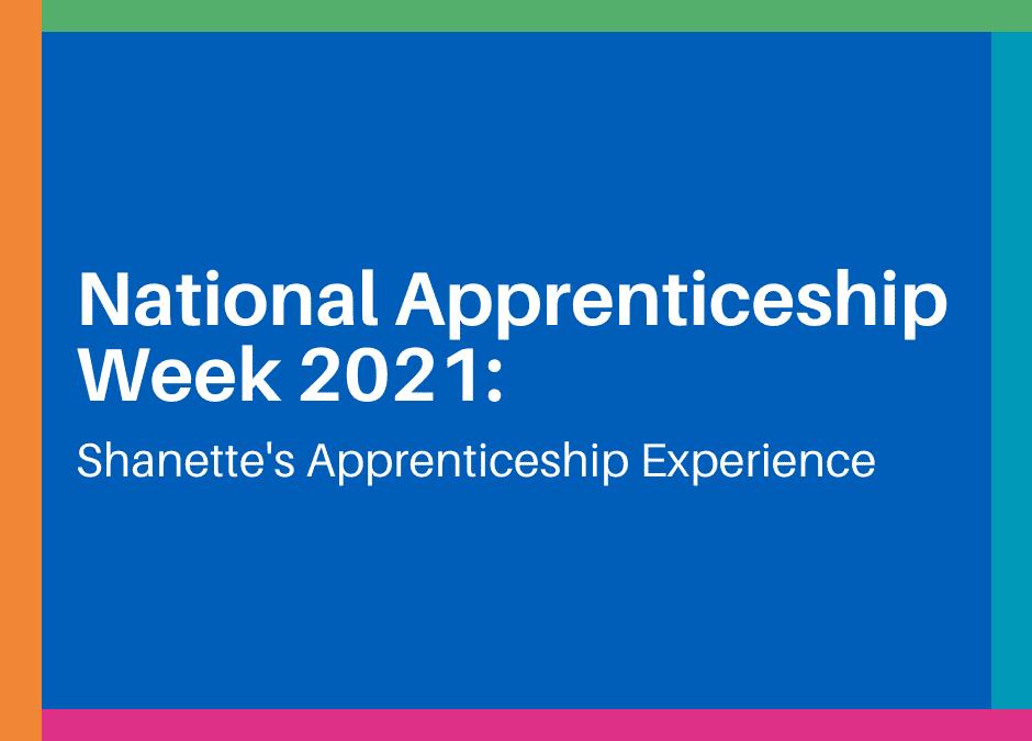 National Apprenticeship Week 2021: Shanette's Apprenticeship Experience