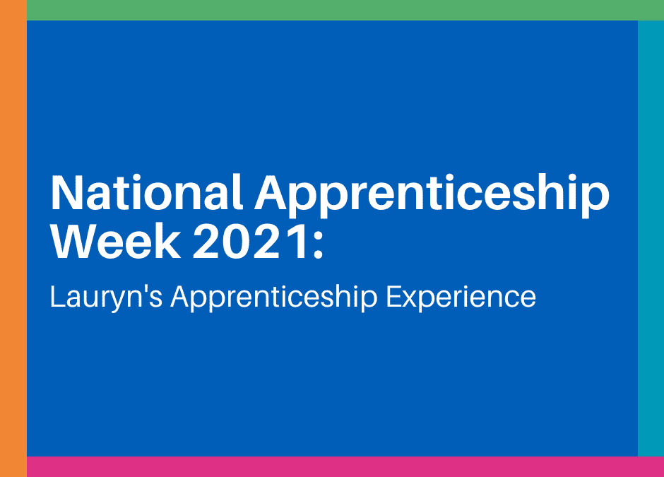 National Apprenticeship Week 2021: Lauryn's Apprenticeship Experience