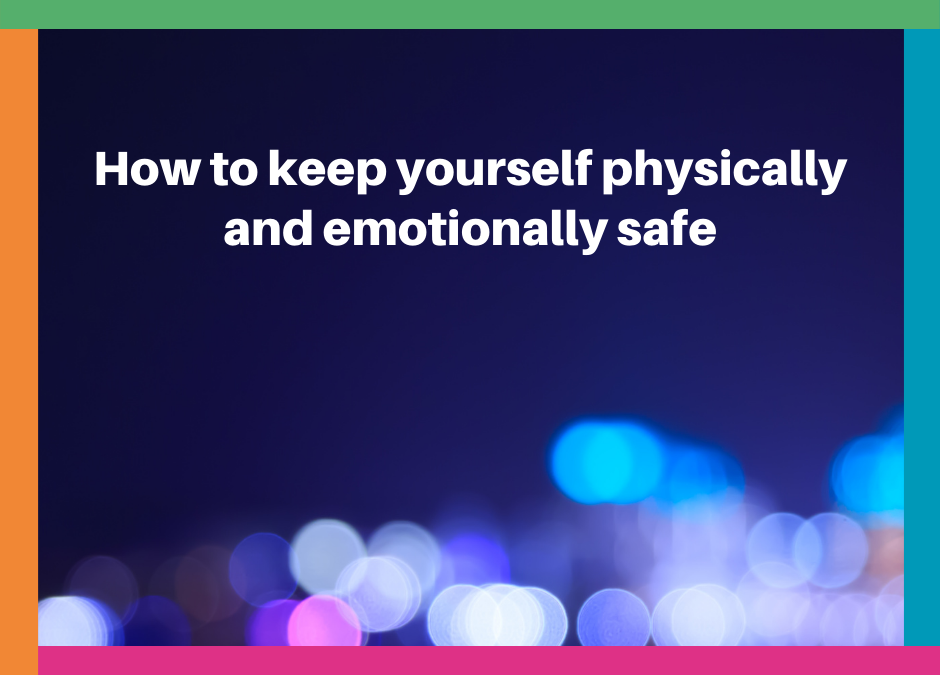 How to keep yourself physically and emotionally safe
