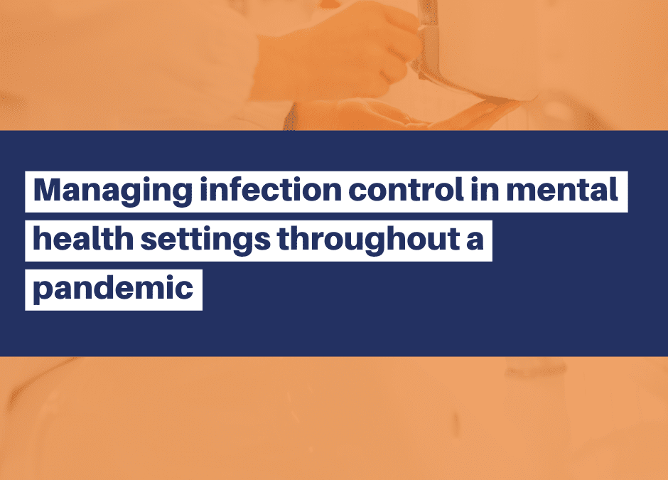 Managing infection control in mental health settings throughout a pandemic