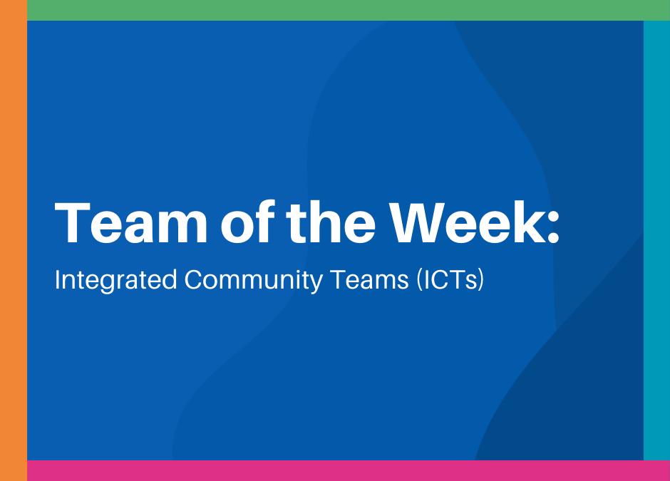 Team of the Week: Integrated Community Teams